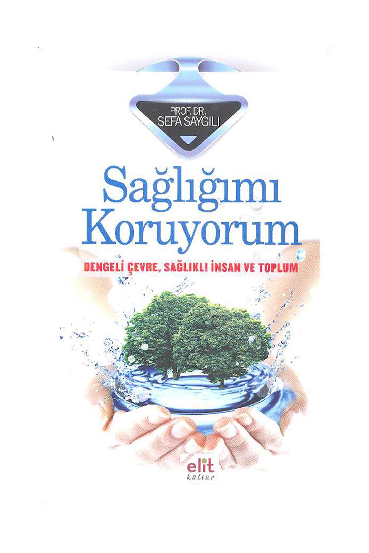 Elit Kültür Yayınları Sağlığımı Koruyorum - Prof. Dr. Sefa Saygılı - Sefa Saygılı