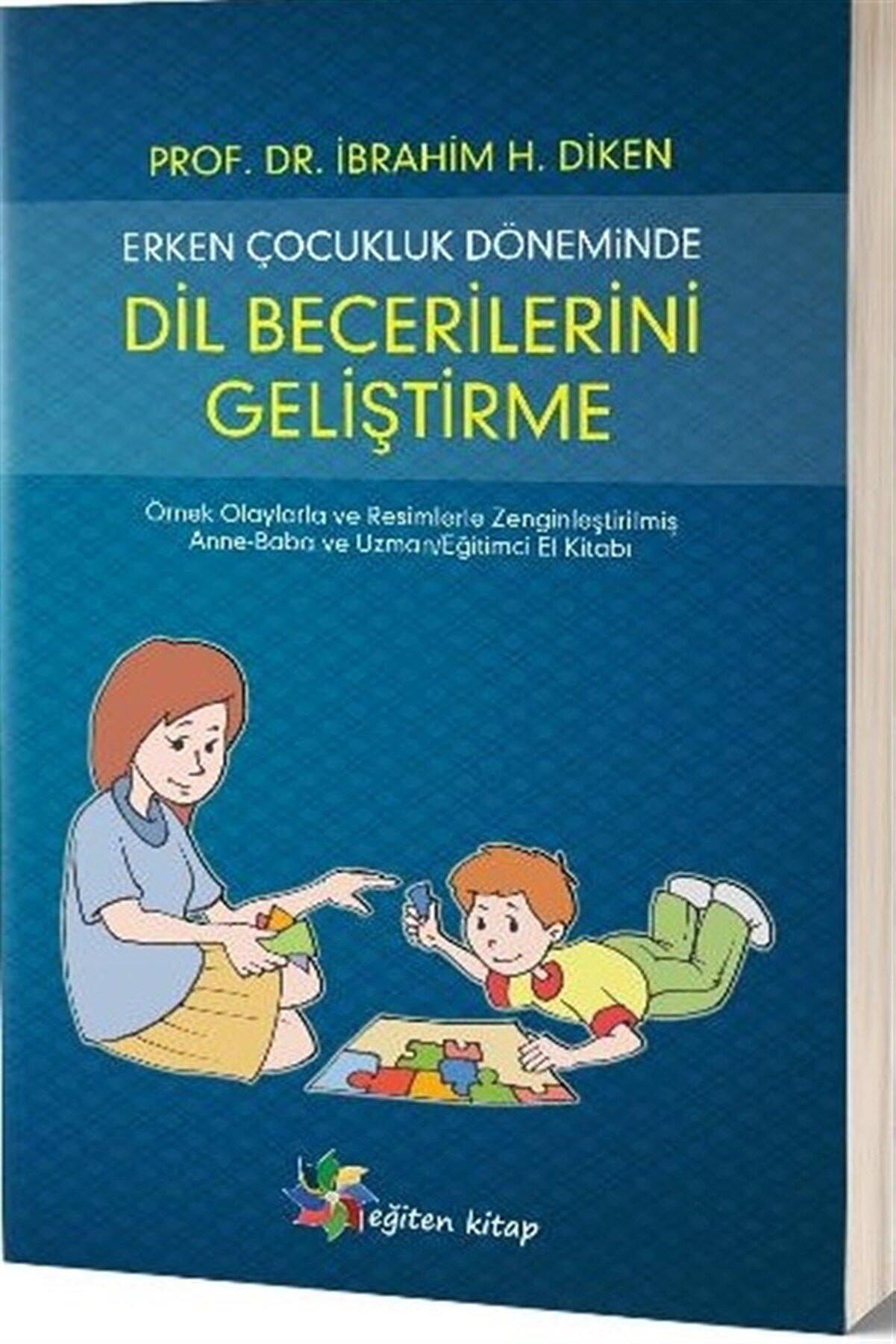 Eğiten Kitap Erken Çocukluk Döneminde Dil Becerilerini Geliştirme - İbrahim H. Diken