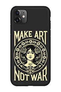 Iphone 11 Make Art Not War Telefon Kılıfı
