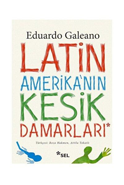 Sel Yayınları Latin Amerika'nın Kesik Damarları Eduardo Galeano