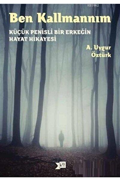 Altıkırkbeş Yayınları Ben Kallmannım Küçük Penisli Bir Erkeğin Hayat Hikayesi