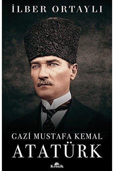 Kronik Kitap Gazi Mustafa Kemal Atatürk İlber Ortayl��