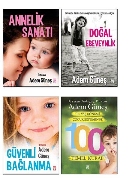 Timaş Yayınları Adem Güneş 4lü Set - Doğal Ebeveynlik, Annelik Sanatı, Güvenli Bağlanma, 0-6 Yaş Dönemi 100 Kural
