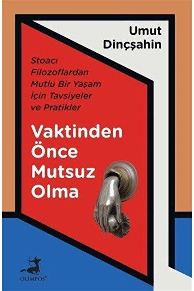 Olimpos Yayınları Vaktinden Önce Mutsuz Olma - Umut Dinçşahin 9786057906892