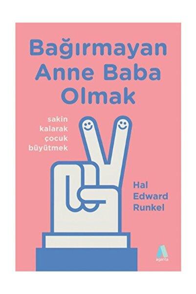 Aganta Kitap Bağırmayan Anne Baba Olmak - Hal Edward Runkel 9786059851985