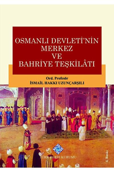 Türk Tarih Kurumu Yayınları Osmanlı Devleti'nin Merkez Ve Bahriye Teşkilatı - Ismail Hakkı Uzunçarşılı