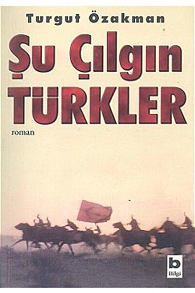 Bilgi Yayınevi Şu Çılgın Türkler