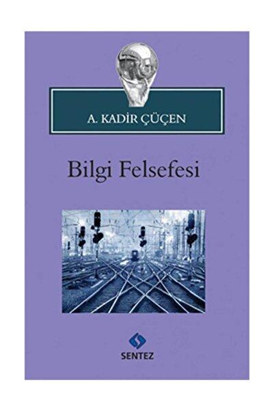 Sentez Yayınları Bilgi Felsefesi  A. Kadir Çüçen