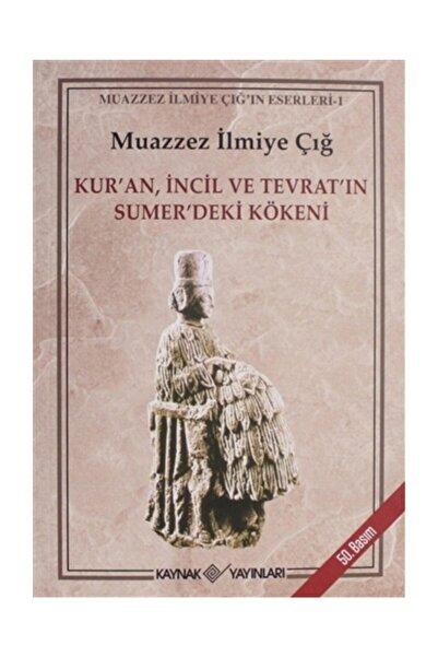 Kaynak Yayınları Kur'an Incil Ve Tevrat'ın Sümerdeki Kökeni Muazzez Ilmiye Çığ