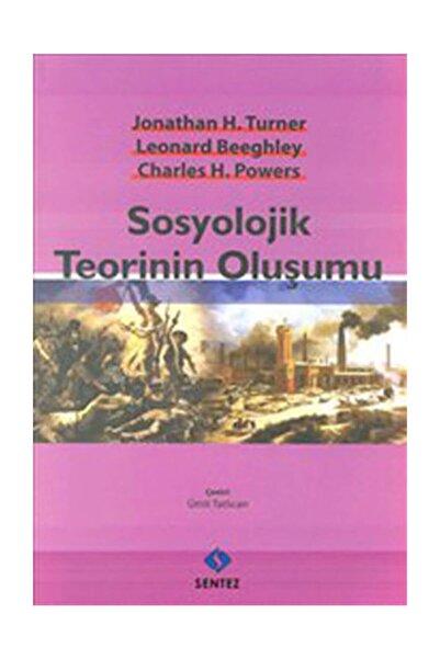 Sentez Yayınları Sosyolojik Teorinin Oluşumu / Charles H. Powers,jonathan H. Turner,leonard Beeghley /