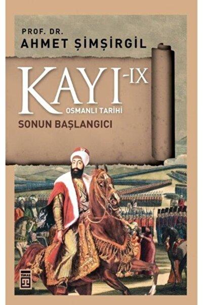 Timaş Kültür Kayı 9 Sonun Başlangıcı - Ahmet Şimşirgil - Timaş Yayınları