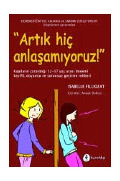 Kuraldışı Yayınları Artık Hiç Anlaşamıyoruz! - Isabelle Filliozat