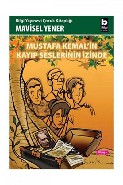 Bilgi Yayınevi Mustafa Kemal'in Kayıp Seslerinin İzinde - Mavisel Yener 9789752202313