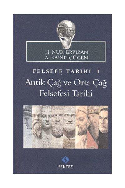 Sentez Yayınları Felsefe Tarihi 1 - A. Kadir Çüçen 9786055790417