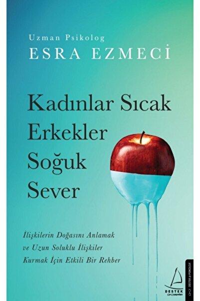 Destek Yayınları - Kadınlar Sıcak Erkekler Soğuk Sever / Esra Ezmeci