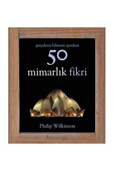 Gerçekten Bilmeniz Gereken 50 Mimarlık Fikri Philip Wilkinson - Philip Wilkinson