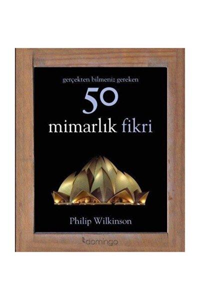 Domingo Yayınevi Gerçekten Bilmeniz Gereken 50 Mimarlık Fikri Philip Wilkinson - Philip Wilkinson