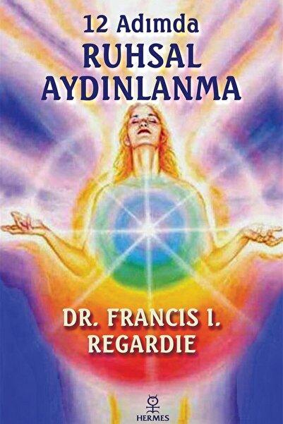 Hermes Yayınları 12 Adımda Ruhsal Aydınlanma - Francis I. Regardie 9786057737403