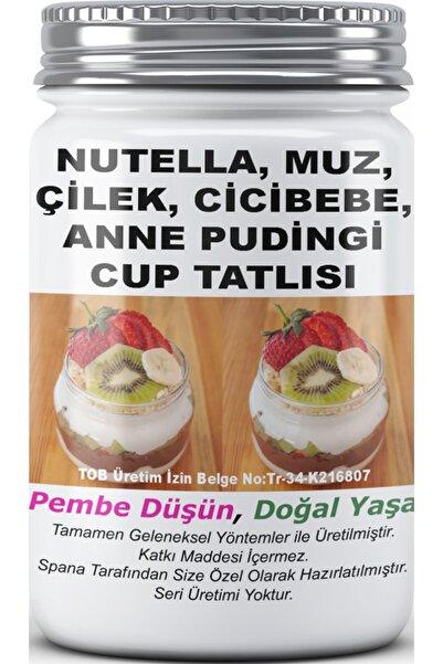 SPANA Nutella Muz Çilek Cicibebe Anne Pudingi Cup Tatlısı Ev Yapımı Katkısız 330gr