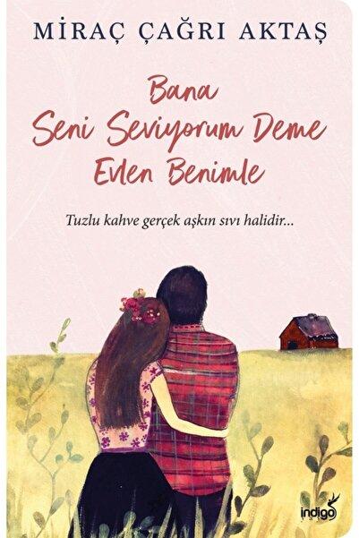 İndigo Kitap Bana Seni Seviyorum Deme Evlen Benimle - Miraç Çağrı Aktaş