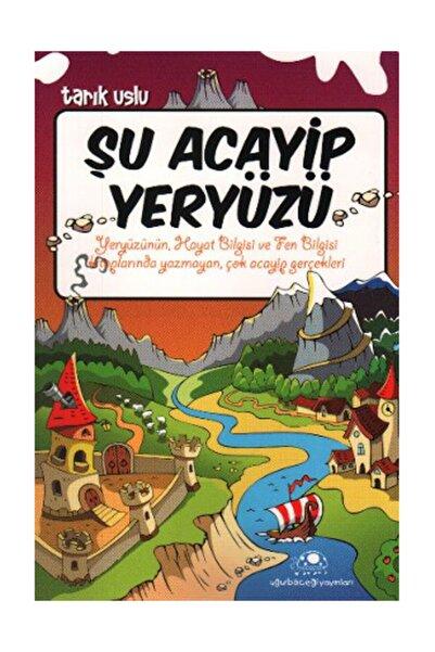 Uğurböceği Yayınları Şu Acayip Yeryüzü / Tarık Uslu / Uğurböceği
