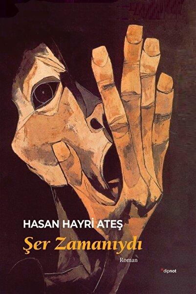Dipnot Yayınları Şer Zamanıydı - Hasan Hayri Ateş 9786052318898