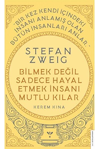 Destek Yayınları Stefan Zweig - Bilmek Değil Sadece Hayal Etmek Insanı Mutlu Kılar - Kerem Kına 9786254411908