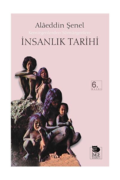 İmge Kitabevi Yayınları İnsanlık Tarihi Kemirgenlerden Sömürgenlere Alaeddin Şenel
