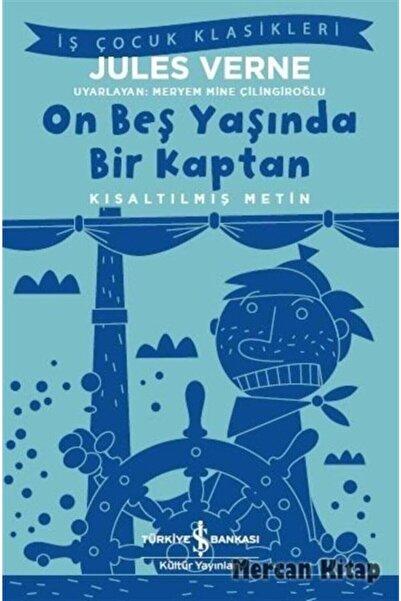 İş Bankası Kültür Yayınları On Beş Yaşında Bir Kaptan Kısaltılmış Metin Iş Çocuk Klasikleri