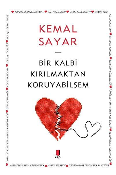 Kapı Yayınları Bir Kalbi Kırılmaktan Koruyabilsem - Kemal Sayar 9786257706414