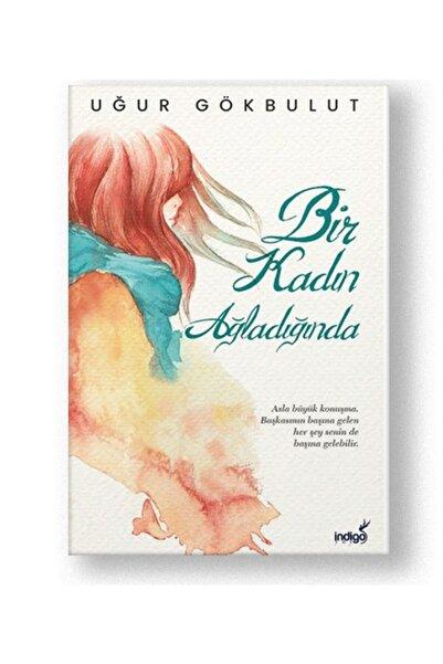 İndigo Yayınları Bir Kadın Ağladığında | Uğur Gökbulut |