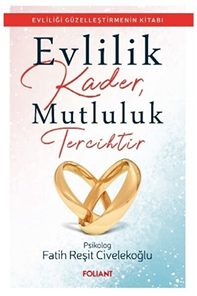 Foliant Yayınları Evlilik Kader, Mutluluk Tercihtir - Fatih Reşit Civelekoğlu 9786057660305
