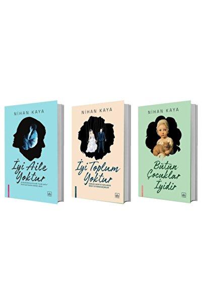 İthaki Yayınları Iyi Aile Yoktur + Iyi Toplum Yoktur + Bütün Çocuklar Iyidir - Nihan Kaya 3 Kitap Set