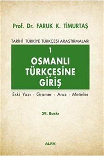 Alfa Yayınları Osmanlı Türkçesine Giriş 1 / Faruk K. Timurtaş