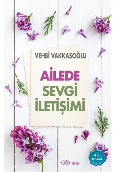 Gülhane Yayınları Ailede Sevgi Iletişimi - Vehbi Vakkasoğlu 9786055914844