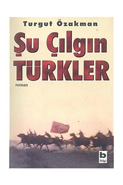 Bilgi Yayınevi Şu Çılgın Türkler//turgut Özakman