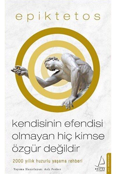 Destek Yayınları Kendisinin Efendisi Olmayan Hiç Kimse Özgür Değildir - Epiktetos -