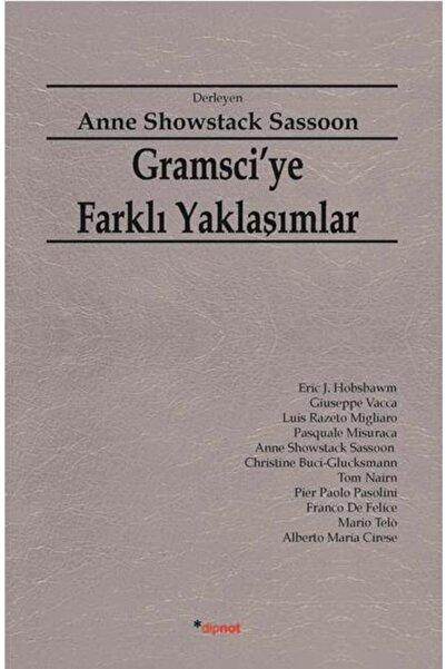 Dipnot Yayınları Gramsci'ye Farklı Yaklaşımlar Anne Showstack Sassoon (derleyen) Çeviri: Mustafa Kemal Coşkun...