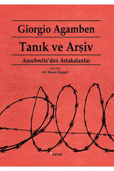 Dipnot Yayınları Tanık Ve Arşiv Auschwitz'den Artakalanlar Giorgio Agamben Çeviri: Ali Ihsan Başgül