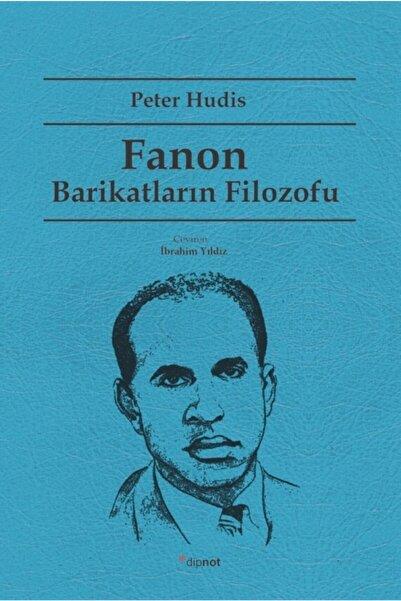 Dipnot Yayınları Fanon: Barikatların Filozofu Peter Hudis Çeviri: Ibrahim Yıldız