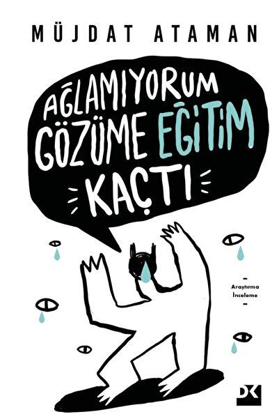 Doğan Kitap Ağlamıyorum Gözüme Eğitim Kaçtı - Müjdat Ataman 9786050987263