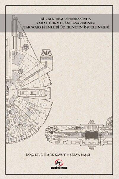 Akademi Titiz Yayınları Bilim Kurgu Sinemasında Karakter Mekan Tasarımının Star Wars Filmleri Üzerinden Incelenmesi