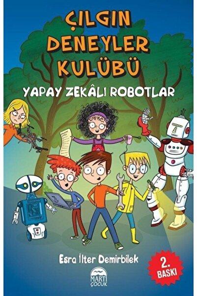Martı Yayınları Çılgın Deneyler Kulübü 2 / Yapay Zekalı Robotlar