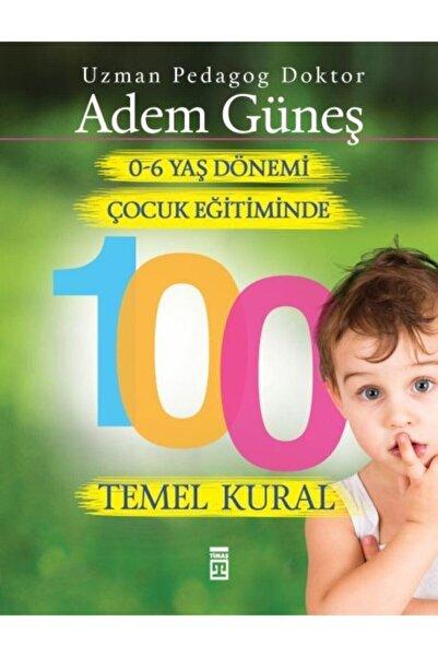 Timaş Yayınları 0-6 Yaş Çocuk Eğitiminde 100 Temel Kural - Adem Güneş -