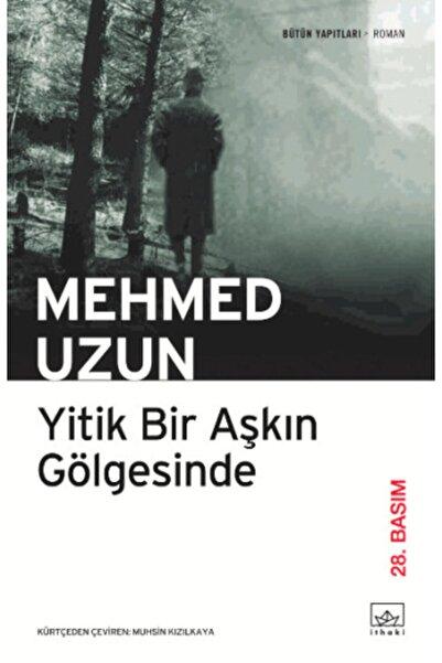 İthaki Yayınları Yitik Bir Aşkın Gölgesinde - Mehmed Uzun -