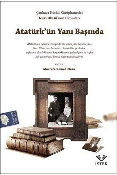 İstek Yayınları Atatürk'ün Yanı Başında