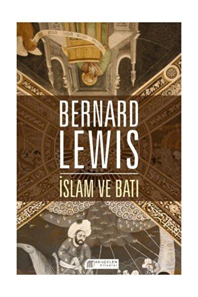 Akıl Çelen Kitaplar İslam ve Batı Bernard Lewis - Bernard Lewis