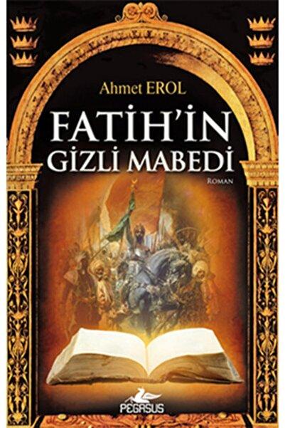 Pegasus Yayınları Fatih'in Gizli Mabedi - Ahmet Erol