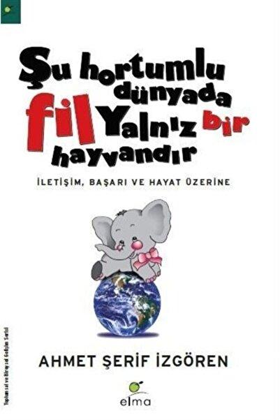 Elma Yayınları Şu Hortumlu Dünyada Fil Yalnız Bir Hayvandır (ciltsiz)