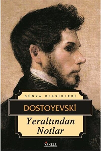 İskele Yayıncılık Yeraltından Notlar Fyodor Mihailoviç Dostoyevski - Fyodor Mihayloviç Dostoyevski